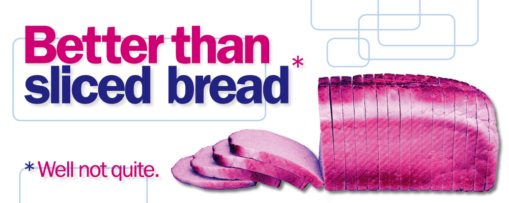 Better than sliced bread, well not quite. Loaf of sliced bread