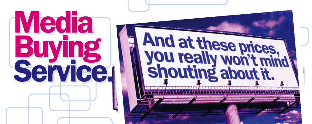 Media buying service at prices you won't mind shouting about. Wording on large billboard.